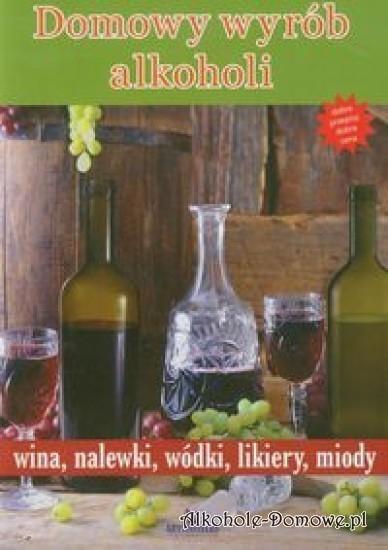 Porady dla początkujących, historia wina, przepisy na nalewki owocowe i ziołowe