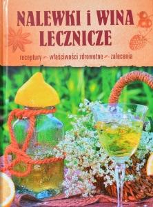 Nalewki i wina lecznicze. Receptury, właściwości zdrowotne, zalecenia. ISBN978-83-7845-872-2