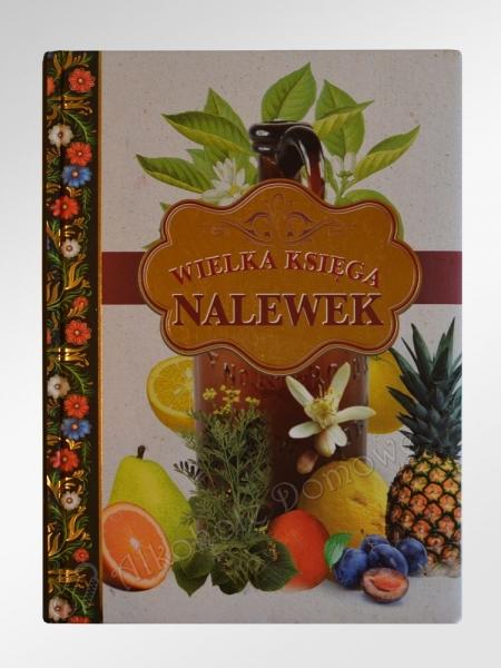 Wielka Księga Nalewek - Jan Rogala ISBN 978-83-274-1096-2