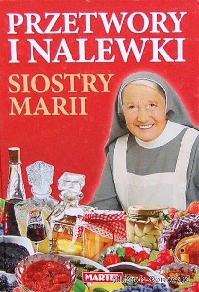 Przetwory i nalewki siostry Marii - wyd.Martel