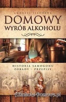 Książka- Domowy wyrób alkoholu - Historia samogonu, porady, przepisy. AFiedoruk