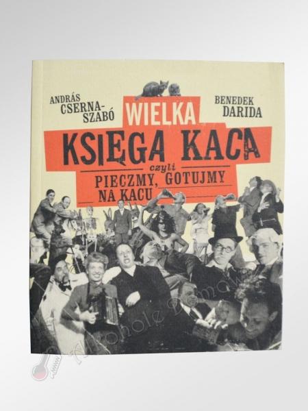 Wielka księga Kaca - czyli pieczmy, gotujmy na kacu - Benedek Darida