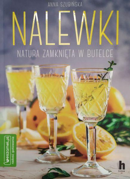 Nalewki - natura zamknięta w butelce -A.Szubińska